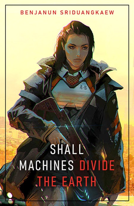 Shall Machines Divide the Earth by Benjanun Sriduangkaew
