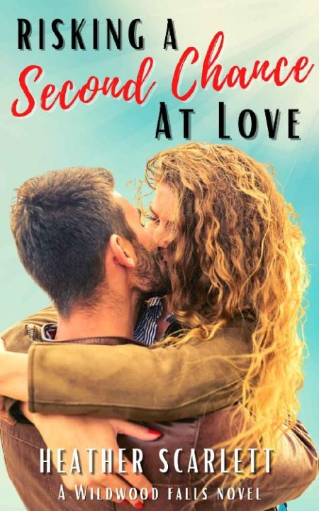 Risking a Second Chance at Love by Heather Scarlett