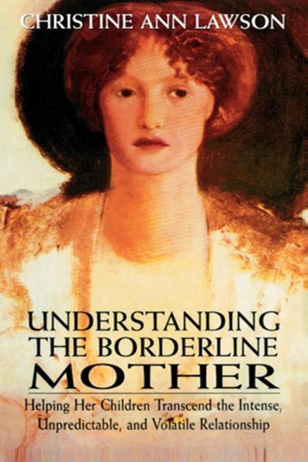 Understanding the Borderline Mother by Christine Ann Lawson