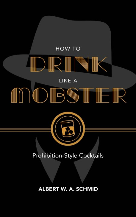 How to Drink Like a Mobster by Albert W  A  Schmid