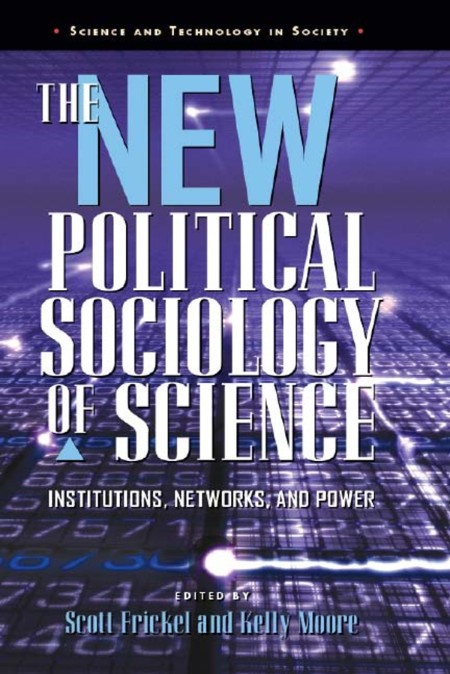 The New Political Sociology of Science by Scott Frickel