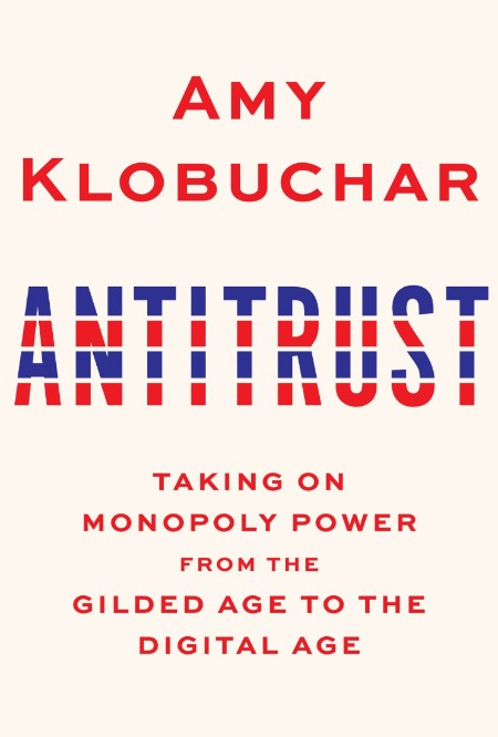 Antitrust  Taking on Monopoly Power from the Gilded Age to the Digital Age by Amy ...