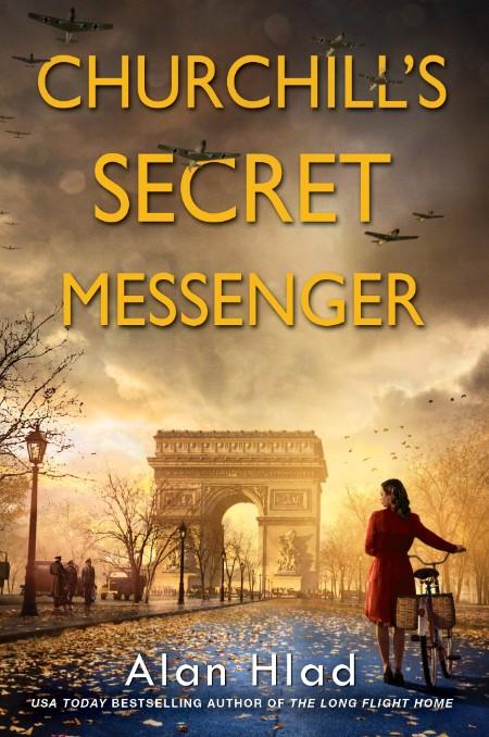 Churchill's Secret Messenger by Alan Hlad