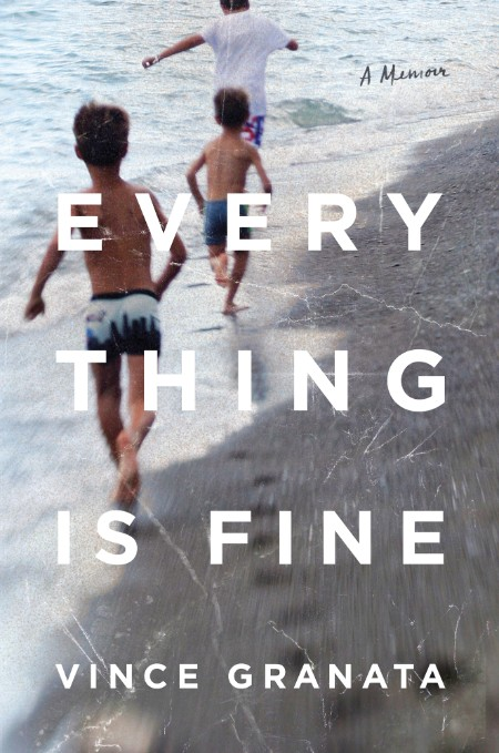 Everything Is Fine  A Memoir by Vince Granata
