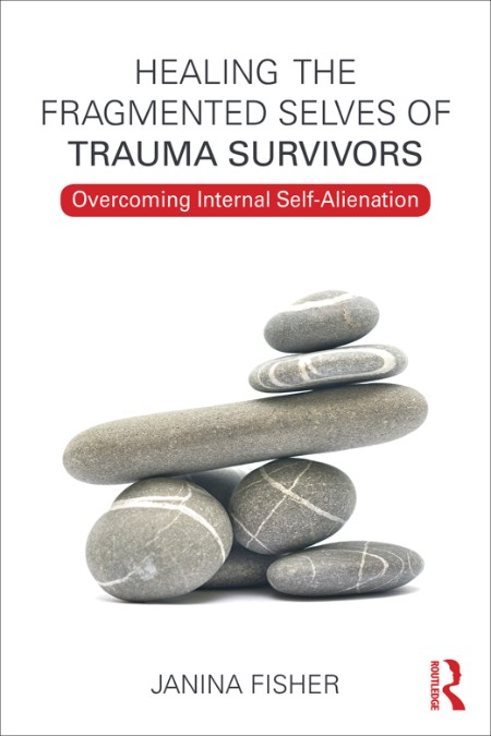 Healing the Fragmented Selves of Trauma Survivors  Overcoming Internal Self-Aliena...