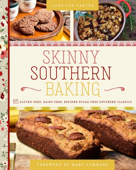 Skinny Southern - Baking 65 Gluten-Free, Dairy-Free, Refined Sugar-Free Southern C...