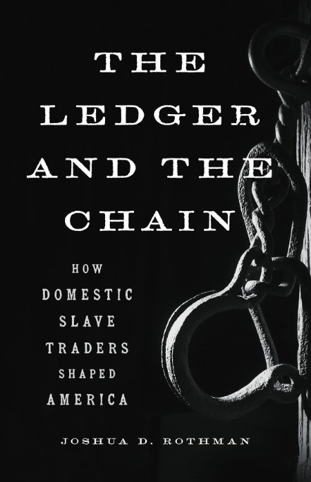 The Ledger and the Chain  How Domestic Slave Traders Shaped America by Joshua D  R...