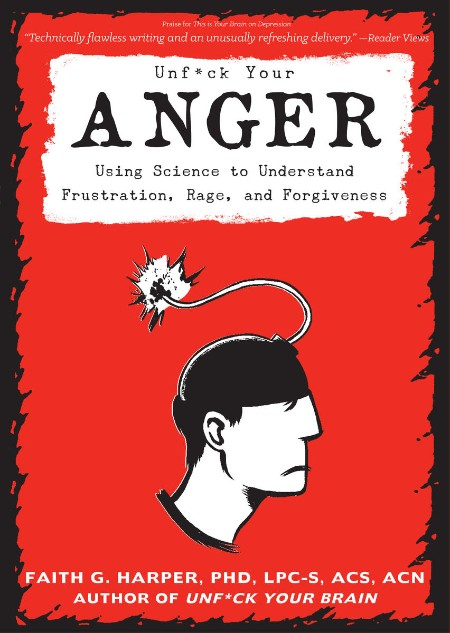 Unfuck Your Anger  Using Science to Understand Frustration, Rage, and Forgiveness ...