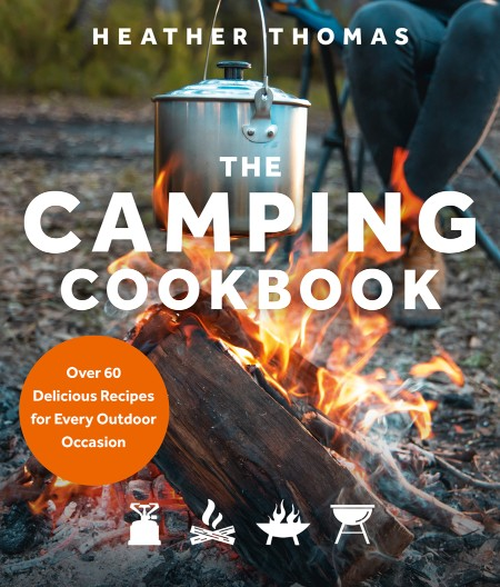 The Camping Cookbook - Over 60 Delicious Recipes for Every Outdoor Occasion