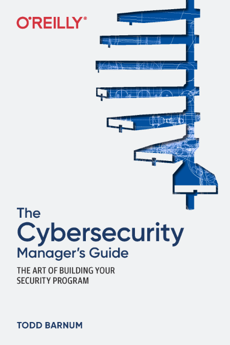 The Cybersecurity Manager's Guide - The Art of Building Your Security Program