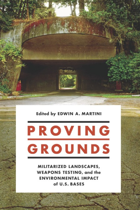 Proving Grounds Militarized Landscapes Weapons Testing And The Environmental Impac...