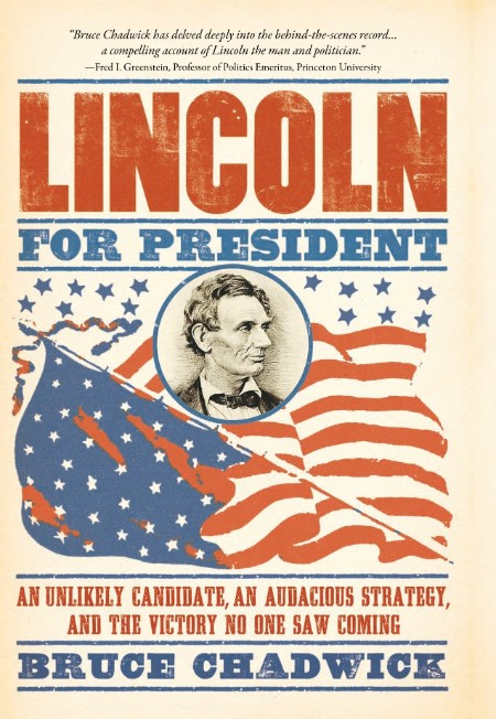 Lincoln for President An Unlikely Candidate an Audacious Strategy and the Victory ...